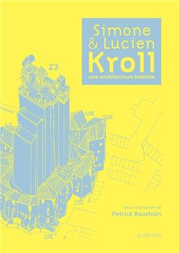 Simone et Lucien Kroll, une architecture habitée par Patrick Bouchain
