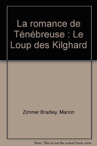 Le loup des kilghard  (La romance de Ténébreuse, tome 4)
