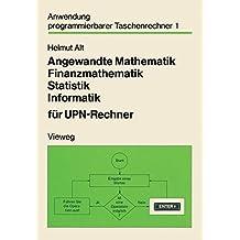 Angewandte Mathematik, Finanzmathematik, Statistik, Informatik für Upn-Rechner (Anwendung programmierbarer Taschenrechner)