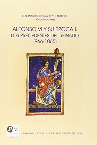 Alfonso VI y su época. I, Los precedentes del reinado (966-1065): Sahagún (León), 4-7 de septiembre de 2006 por E Fernández González
