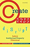 #4: Create, Copy, Disrupt: India's Intellectual Property Dilemmas