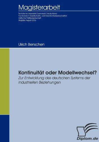 Kontinuität oder Modellwechsel?: Zur Entwicklung des deutschen Systems der industriellen Beziehungen (Diplomica)