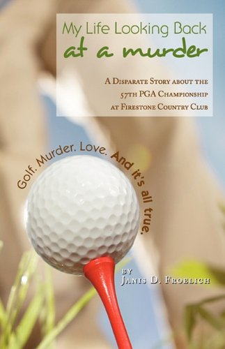 My Life Looking Back at a Murder, a Disparate Story about the 57th PGA Championship at the Firestone Country Club