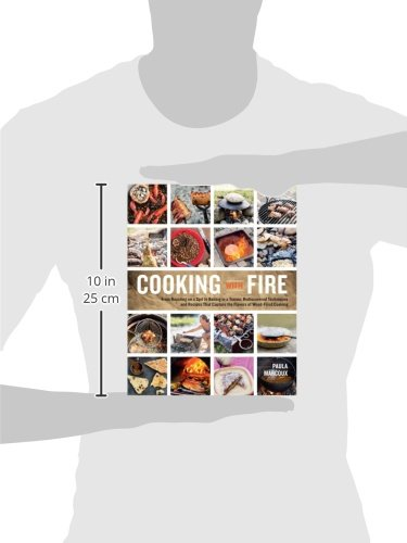 Cooking with Fire: From Roasting on a Spit to Baking in a Tannur, Rediscovered Techniques and Recipes That Capture the… 3