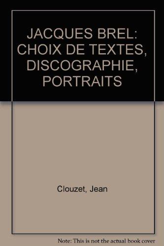 Jacques Brel - Choix De Textes, Discographie - Portraits par Jean Clouzet