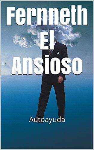 Fernneth El Ansioso: Autoayuda eBook: Toro, Soledad: Amazon.es ...