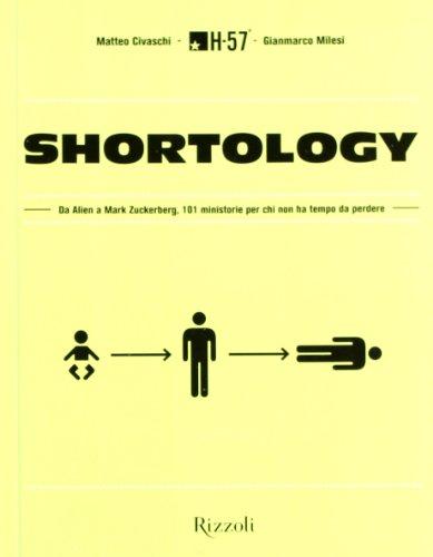 Shortology. Da Alien a Mark Zuckerberg, 101 ministorie per chi non ha tempo da perdere (Di tutto di più)