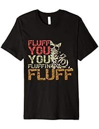 Fluff You You Fluffin' Fluff Shirt Funny Cat Kitten T-Shirts