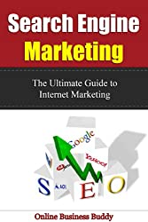 Search Engine Marketing: The Ultimate Guide to Internet Marketing! (SEO, Search Engine Marketing) (English Edition)