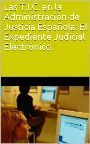 Las T.I.C. en la Administración de Justicia Española: El Expediente Judicial Electrónico. por Noelia Rodriguez Padilla