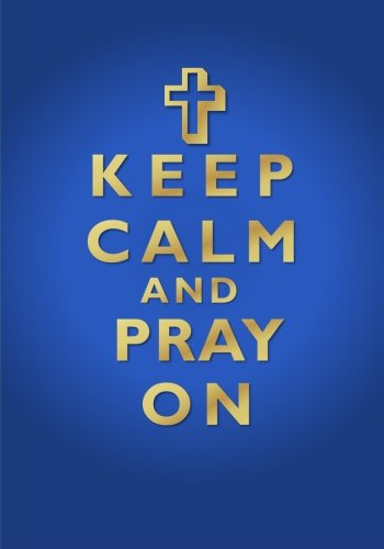 Keep Calm and Pray On Notebook (7 x 10 Inches): A Christian Themed Ruled/Lined Notebook/Journal for Writing In with Motivational Prayer Quote Cover ... Sister, Daughter, Friend, or Coworker))