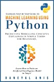 Ultimate Step by Step Guide to Machine Learning Using Python: Predictive modelling concepts explained in simple terms for beginners (English Edition)