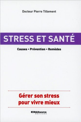Stress et santé - Causes - Prévention - Remèdes par Dr. Pierre Tillement