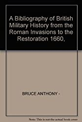 A bibliography of British military history: From the Roman invasions to the Restoration, 1660