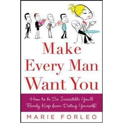 [( Make Every Man Want You: How to Be So Irresistible You'll Barely Keep from Dating Yourself! By Forleo, Marie ( Author ) Paperback May - 2008)] Paperback