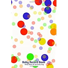Baby Record Book Daily Meal And Activity Log: Daily Record Journal Notebook, Health Record, Weaning Meal Log, Child Sleeping Pattern Monitoring ... Newborn, Boy, Girl,Paperback 6x9 inches