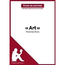 Art de Yasmina Reza (Fiche de lecture): Résumé complet et analyse détaillée de l'oeuvre (French Edition)