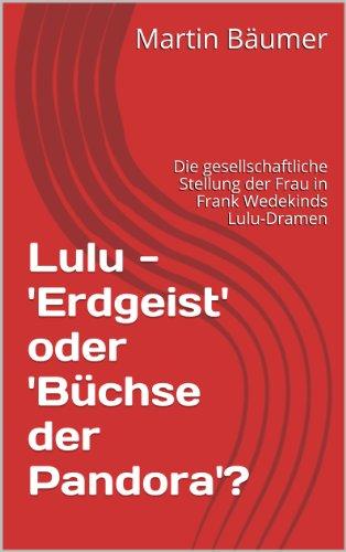Lulu - 'Erdgeist' oder 'Büchse der Pandora'?: Die gesellschaftliche Stellung der Frau in Frank Wedekinds Lulu-Dramen