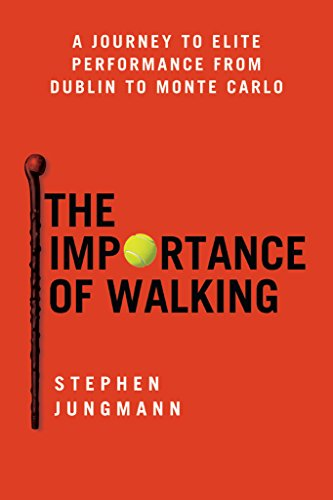 The Importance of Walking: A Journey to Elite Performance from Dublin to Monte Carlo (English Edition) por Stephen Jungmann