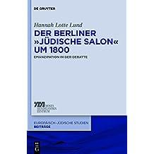 """Der Berliner """"jüdische Salon"""" um 1800: Emanzipation in der Debatte (Europäisch-jüdische Studien – Beiträge, Band 1)"""