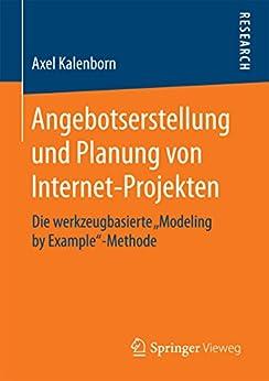 """Angebotserstellung und Planung von Internet-Projekten: Die werkzeugbasierte """"Modeling by Example""""-Methode von [Kalenborn, Axel]"""