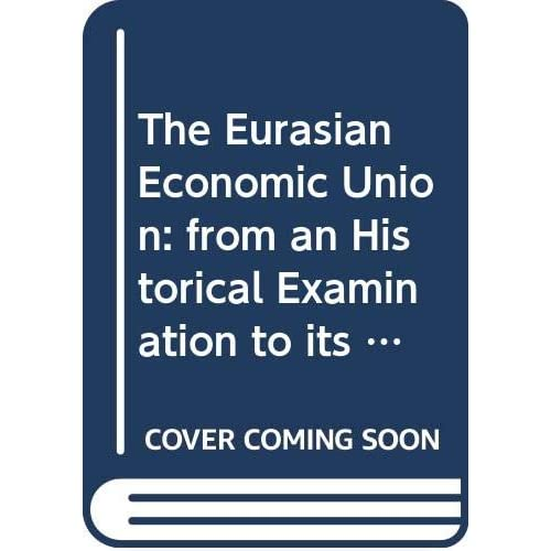 The Eurasian Economic Union: from an Historical Examination to its Legal and Economic Analysis with Particular Focus on the Development of Belarus