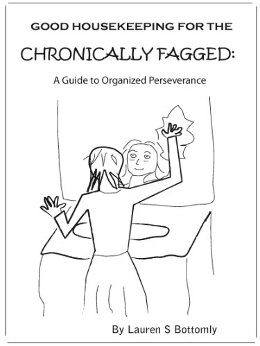 Good Housekeeping For The Chronically Fagged A Guide To Organized Perseverance