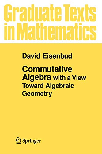 Commutative Algebra: with a View Toward Algebraic Geometry (Graduate Texts in Mathematics (150), Band 150)
