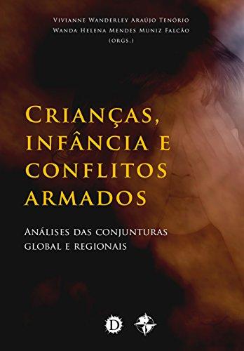 Crianças, Infância e Conflitos Armados: Análises das conjunturas global e regionais (Portuguese Edition) por Vivianne Wanderley Araújo Tenório