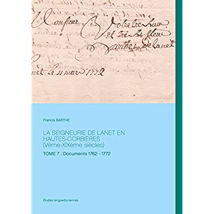 La seigneurie de Lanet en Hautes-Corbières (Vème-XIXème siècles): Tome 7 : Documents 1762 - 1772