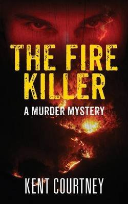 [The Fire Killer : A Murder Mystery] (By (author)  Kent Courtney) [published: April, 2014]