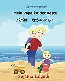 Japanisch kinderbuch: Mein Papa ist der Beste: Kinderbuch Deutsch-Japanisch (zweisprachig), papa bilderbuch, Japanisch Deutsch zweisprachig, japanisch kinder