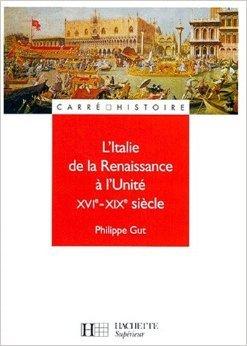 L'Italie de la Renaissance  l'Unit, XVIme-XIXme sicle de Philippe Gut ( 1 janvier 2001 )