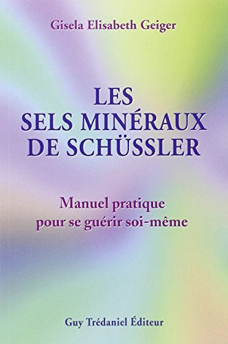Les sels minraux de Schssler. Manuel pratique pour se gurir soi-mme