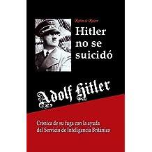 Adolf Hitler no se suicidó:: Crónica de su fuga con la ayuda del Servicio de Inteligencia Británico (Spanish Edition) by Robin de Ruiter (2015-03-04)