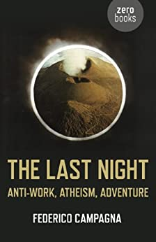 The Last Night: Anti-Work, Atheism, Adventure by [Campagna, Federico]