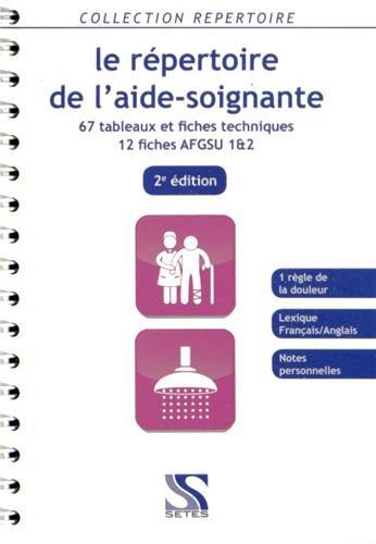 Le répertoire de l aide-soignante 2e ed - 67 tableaux et fiches techn. - 12 fiches AFGSU 1&2
