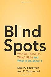 Blind Spots: Why We Fail to Do What's Right and What to Do about It by Max H. Bazerman (2011-03-20)