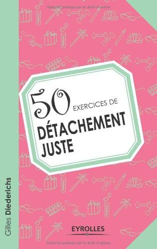 50 exercices de détachement juste
