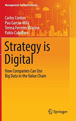 Strategy is Digital: How Companies Can Use Big Data in the Value Chain (Management for Professionals) -