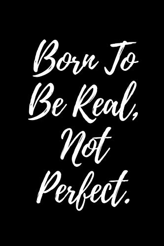 Born To Be Real, Not Perfect.: A wide ruled Notebook/Journal
