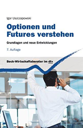 Optionen und Futures verstehen: Grundlagen und neue Entwicklungen (dtv Beck Wirtschaftsberater)