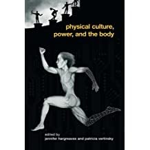 Physical Culture, Power, and the Body (Routledte Critical Studies in Sport)