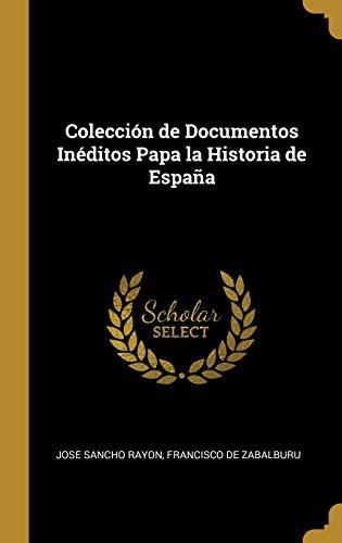 Colección de Documentos Inéditos Papa la Historia de España