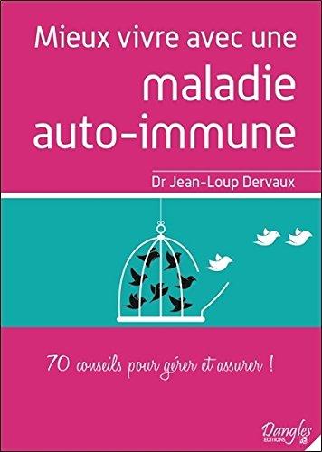 Mieux vivre avec une maladie auto-immune - 70 conseils pour grer et assurer !
