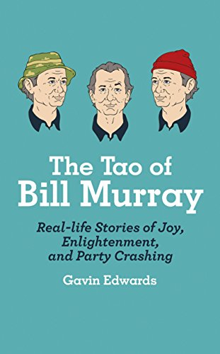 The Tao of Bill Murray: Real-Life Stories of Joy, Enlightenment, and Party Crashing (Century) por Gavin Edwards