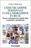 Comunicazione personale e collaborazione in rete. Vivere e lavorare tra email, chat, comunità e groupware