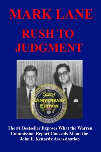 Rush To Judgment: The #1 Bestseller That Dares to Reveal What the Warren Report Concealed About the Assassination of John F. Kennedy