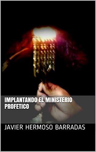 Implantando el Ministerio Profetico (1) por Javier Hermoso Barradas