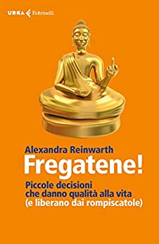 Fregatene!: Piccole decisioni che danno qualità alla vita (e liberano dai rompiscatole) di [Reinwarth, Alexandra]